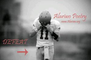 Alariwo Poetry: DEFEAT!!!