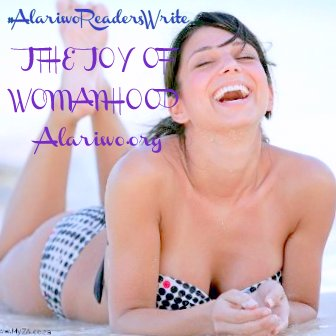 #AlariwoReadersWrite: Joys Of Womanhood